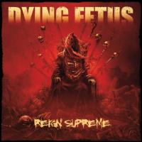 Dying Fetus - Reign Supreme - sortie le 19 juin 2012